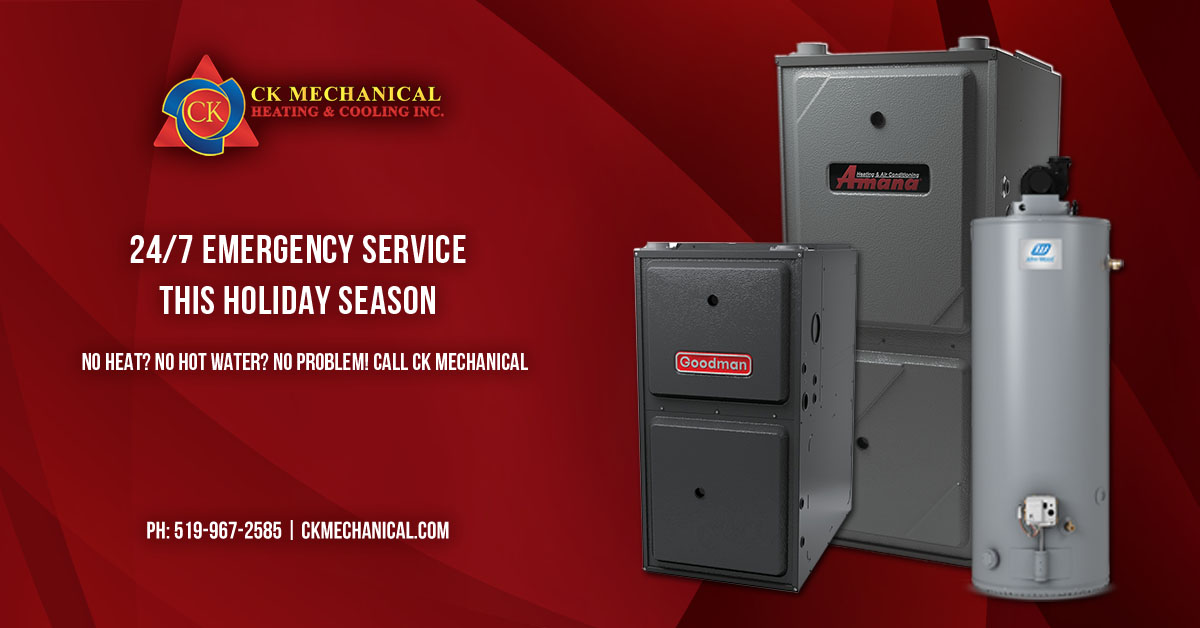 24/7 Emergency Service This Holiday Season from CK Mechanical. Hot Water Heater Repairs and Furnace Repairs in Windsor and Essex County.
