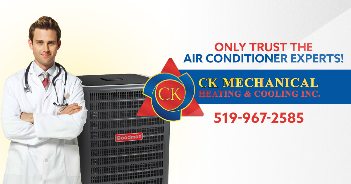 Only Trust the Air Conditioner Experts! CK Mechanical Heating & Cooling Inc. 519-967-2585